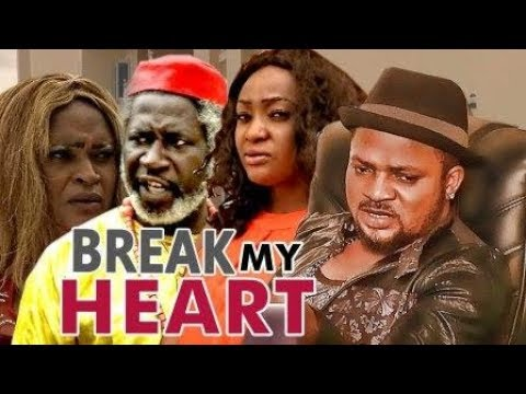BREAK MY HEART 1 - NIGERIAN NOLLYWOOD MOVIES