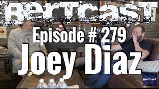 Bertcast # 279 - Joey Diaz & ME