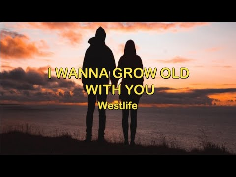 I Wanna Grow Old With You - Westlife