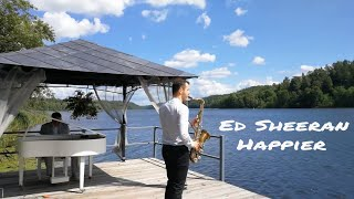 Video Ed Sheeran - Happier [Live Saxophone and Piano Instrumental Perfomance] by JK Sax (Juozas Kuraitis) MP3, 3GP, MP4, WEBM, AVI, FLV Mei 2018