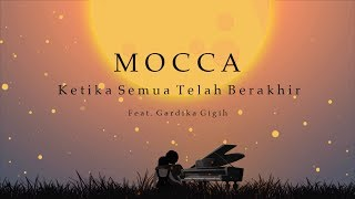 Video Mocca feat Gardika Gigih - Ketika Semua Telah Berakhir (Official Lyric Video) MP3, 3GP, MP4, WEBM, AVI, FLV Agustus 2019
