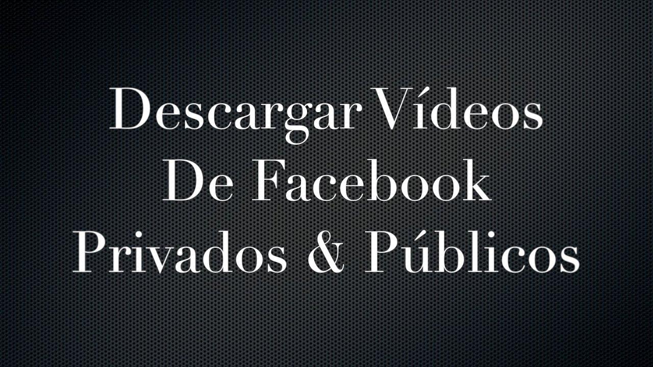 Tutorial – Descargar videos de Facebook Privados & Públicos