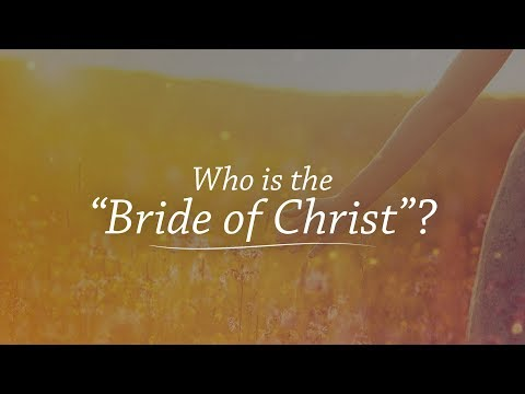 """Who is the """"Bride of Christ""""?"""