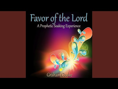 Favor Of The Lord: A Prophetic Soaking Experience