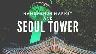 Visiting Namdaemun and Seoul Tower
