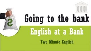 Going to the bank, Learn Business English