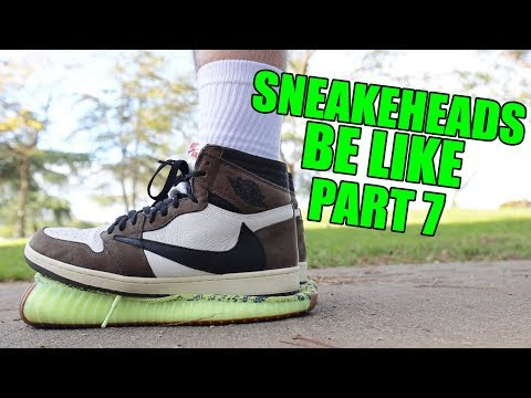 SNEAKERHEADS BE LIKE PART 7