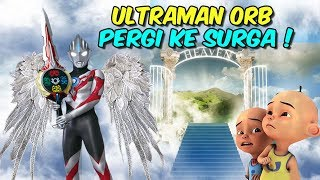 Video Ultraman Orb pergi ke Surga , Upin ipin kaget ! MP3, 3GP, MP4, WEBM, AVI, FLV Februari 2019