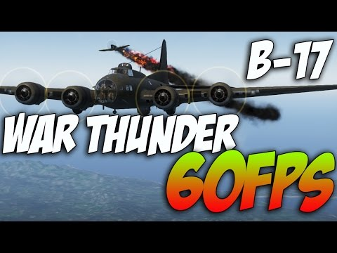 Thunder - War Thunder- B-17 Bomber! -FULL 60FPS GAMEPLAY- War Thunder footage featuring the American B-17 in 60fps! To enable 60 fps on Youtube you need to have 2 things in order. First you need to...