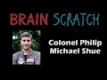 Download Video BrainScratch: Colonel Philip Michael Shue