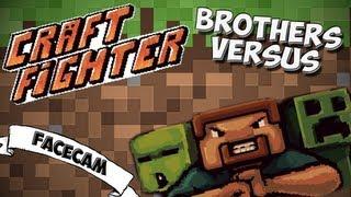 Craft Fighter - Brothers Versus! /w Facecam