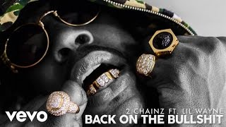2 Chainz & Lil Wayne - Back On The Bullshit