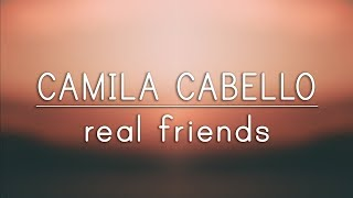 Camila Cabello ‒ Real Friends (Lyrics)