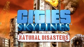 Видео Cities: Skylines - Natural Disasters