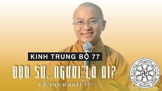 Kinh Trung Bộ 77: Đạo sư - người là ai (23-09-2007) - TT. Thích Nhật Từ