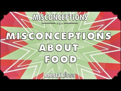 [2] - A weekly show where we debunk common misconceptions. This week, Elliott discusses some misconceptions you might have about food. Mental Floss Video on Twitter: http://www.twitter.com/mf_video.