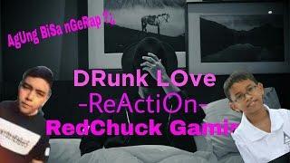 Drunk Love Reaction