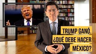 Trump ganó. ¿Qué debe hacer México?