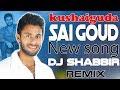 kushaiguda Sai Goud New Song Dj Shabbir Remix