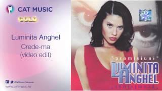 Luminita Anghel - Crede-ma (video edit)