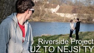 Video Riverside Project - Už to nejsi ty official video