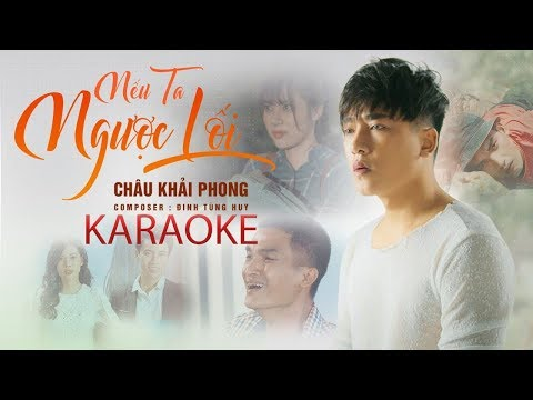 Karaoke Nếu Ta Ngược Lối - Châu Khải Phong, Mạc Văn Khoa - Thời lượng: 5 phút, 7 giây.