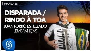 Download Lagu Luan Forró Estilizado | Disparada/Rindo à Toa (Álbum Lembranças) [Áudio Oficial] Mp3