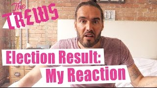 Election Result: My Reaction - Russell Brand The Trews (E316)