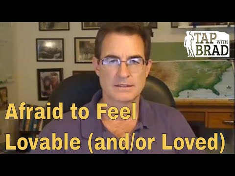 Afraid to Feel Lovable (and/or Loved) – Tapping with Brad Yates