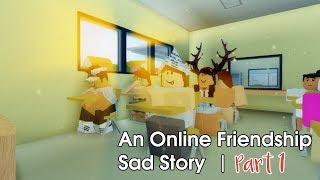 """An Online Friendship: Sad Story   Part 1""   A Roblox Movie"