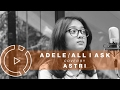Adele - All I Ask (Cover by Astri) #COVERINDO