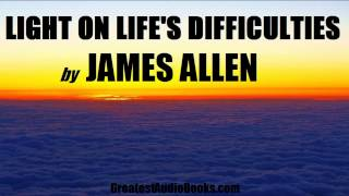LIGHT ON LIFE'S DIFFICULTIES by James Allen