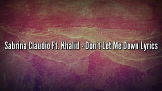 Sabrina Claudio Ft. Khalid - Don't Let Me Down (Lyrics video)