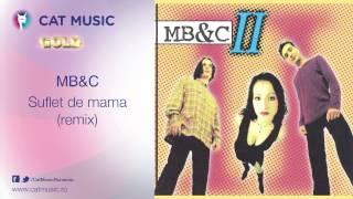 MB&C - Suflet de mama (remix)
