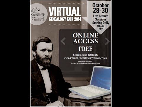 virtual - Oct. 30, 2014 Virtual Genealogy Fair 2014, Day 3 of 3 Twitter at #genfair2014 Welcome to the U.S. National Archives and Records Administration (NARA) Virtual Genealogy Fair held live on October...