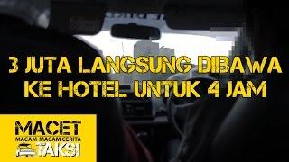 """Video """"3 Juta, Langsung Dibawa Ke Hotel Untuk 4 Jam"""" - Macam-macam Cerita Taksi MP3, 3GP, MP4, WEBM, AVI, FLV Agustus 2017"""