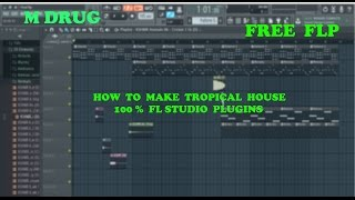 Download Lagu How to make TROPICAL HOUSE using FL STUDIO PLUGINS ONLY !!!! | M DRUG | (FREE FLP) Mp3