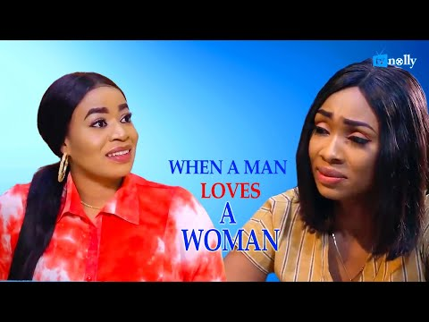 WHEN A MAN LOVES A WOMAN - Latest Nigerian Nollywood Movies 2021