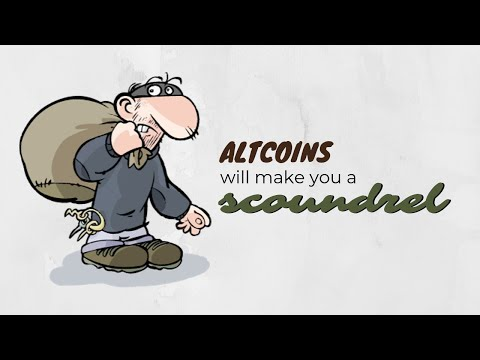Altcoins will make you a scoundrel