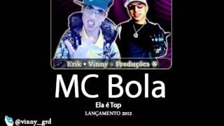 MC BOLA - ELA É TOP ♪♫ ((LANÇAMENTO 2012))