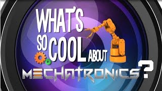What's So Cool About Mechatronics?
