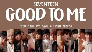 Video [LYRICS/가사] SEVENTEEN (세븐틴) - GOOD TO ME [You Made My Dawn 6th Mini Album] MP3, 3GP, MP4, WEBM, AVI, FLV April 2019