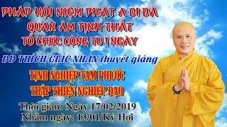 ĐĐ Thích Giác Nhàn Thuyết Giảng Tịnh Nghiệp Tam Phước ngày 17/02/2019