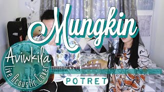 Video Potret - Mungkin (Live Acoustic Cover by Aviwkila) MP3, 3GP, MP4, WEBM, AVI, FLV Maret 2019
