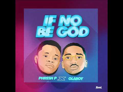 Phresh P - If No Be God Feat  Ola Boy (Audio)