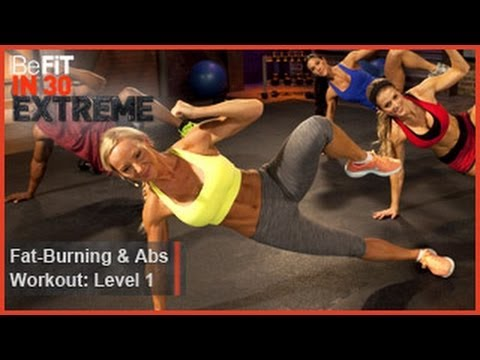 fat burning - Fat Burning and Abs Workout Level 1 from BeFit in 30 Extreme is an intense, high-energy, total body-conditioning workout that employs a unique blend of stren...