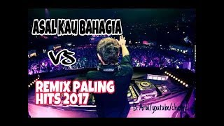 DJ ASAL KAU BAHAGIA VS MUSIC REMIX PALING HITS 2017   MIXTAPE FULL BREAKBET