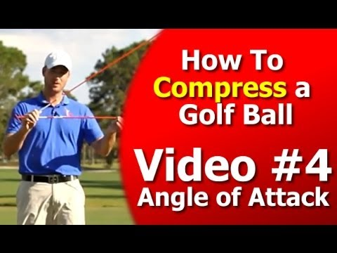 How to Compress a Golf Ball Series – Angle of Attack – Video 4 of 7