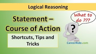 Crack the logical reasoning section of Placement Test or Job Interview at any company with shortcuts & tricks on Statement and Course of Action. Extremely helpful for the preparation of entrance exams like MBA, Banking – IBPS, SBI, UPSC, SSC, Railways etc.