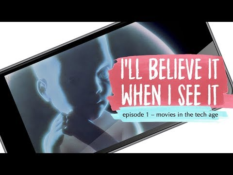 """""""I'll Believe It When I See It"""": Movies in the Tech Age"""